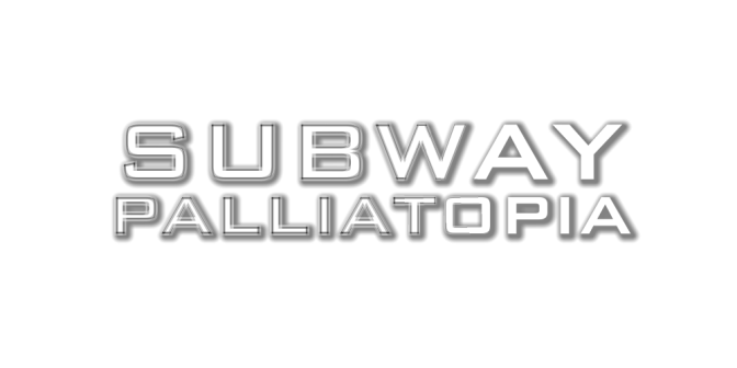 Subway | Palliatopia is on its way.