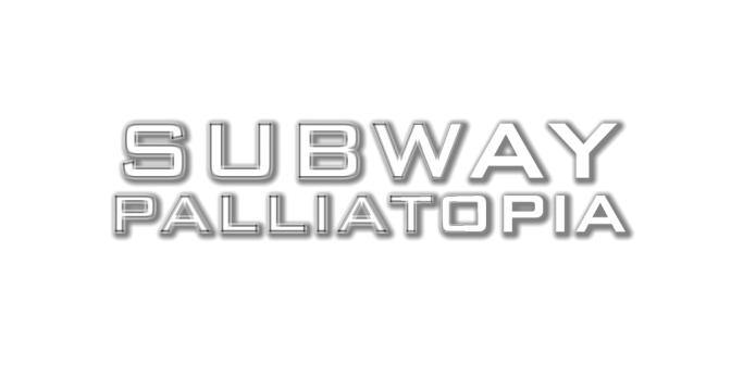 Subway | Palliatopia is on its way.